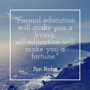 Formal education will make you a living; self-education will make you a fortune.-